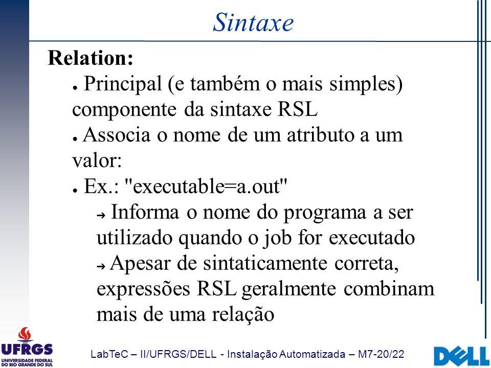 Sintaxe Relation: Principal (e também o mais simples) componente da sintaxe RSL. Associa o nome de um atributo a um valor:
