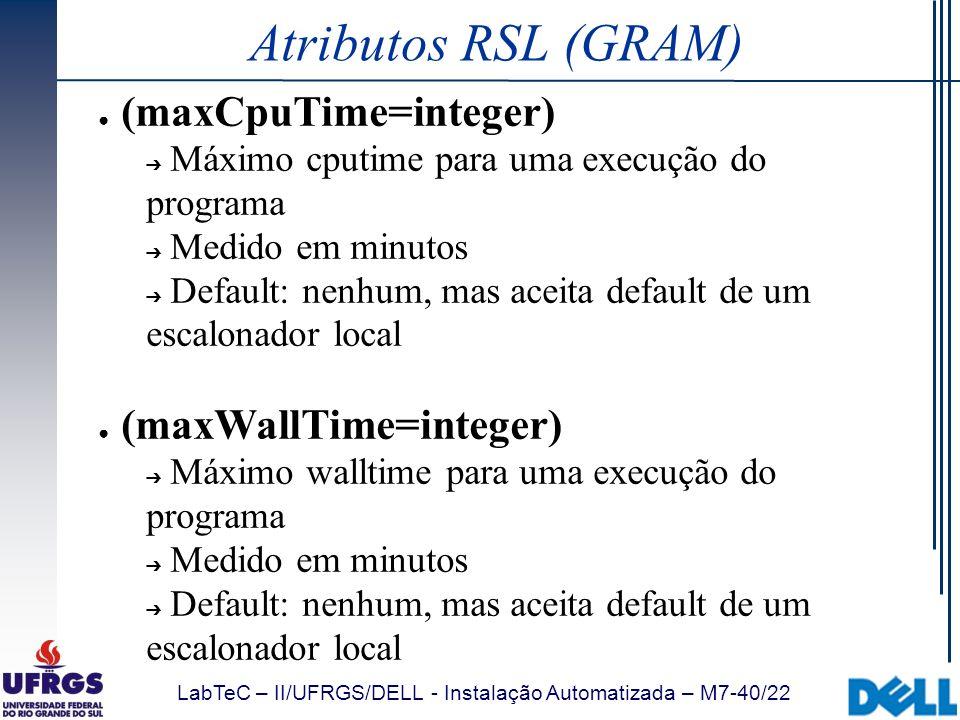 Atributos RSL (GRAM) (maxCpuTime=integer) (maxWallTime=integer)
