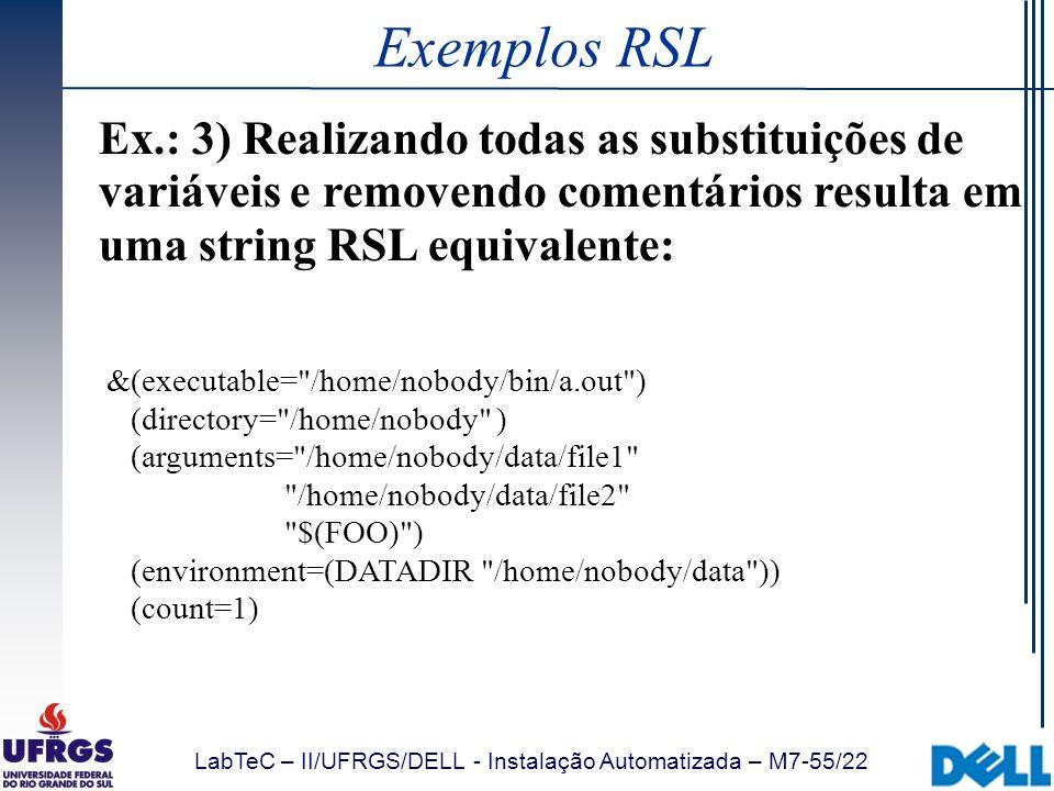 Exemplos RSL Ex.: 3) Realizando todas as substituições de variáveis e removendo comentários resulta em uma string RSL equivalente: