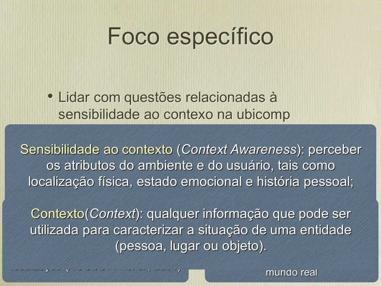 Foco específico Lidar com questões relacionadas à sensibilidade ao contexo na ubicomp. Aplicar uma visão redefinida da semântica siga-me.