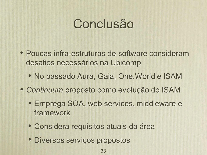 Conclusão Poucas infra-estruturas de software consideram desafios necessários na Ubicomp. No passado Aura, Gaia, One.World e ISAM.