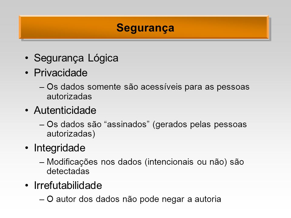 Segurança Segurança Lógica Privacidade Autenticidade Integridade