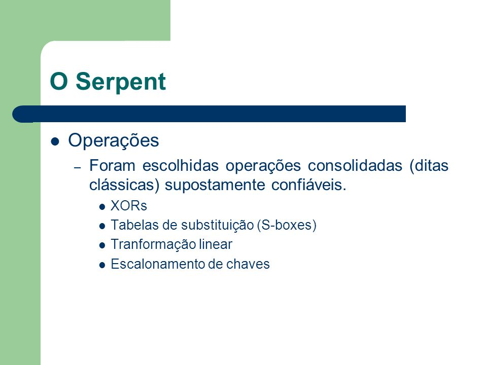 O Serpent Operações. Foram escolhidas operações consolidadas (ditas clássicas) supostamente confiáveis.