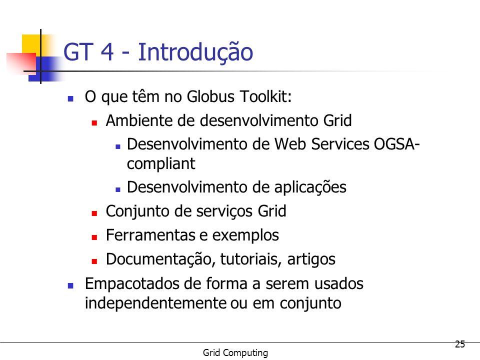 GT 4 - Introdução O que têm no Globus Toolkit: