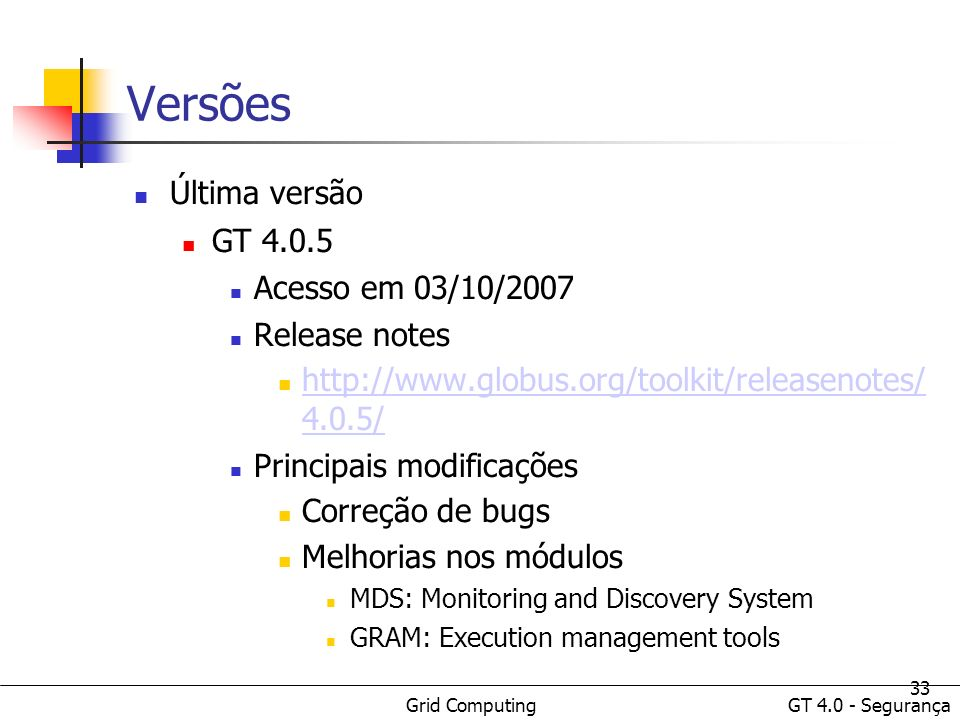 Versões Última versão GT 4.0.5 Acesso em 03/10/2007 Release notes