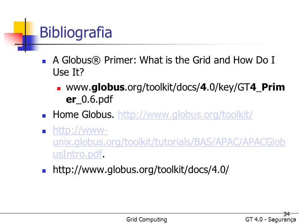 Bibliografia A Globus® Primer: What is the Grid and How Do I Use It