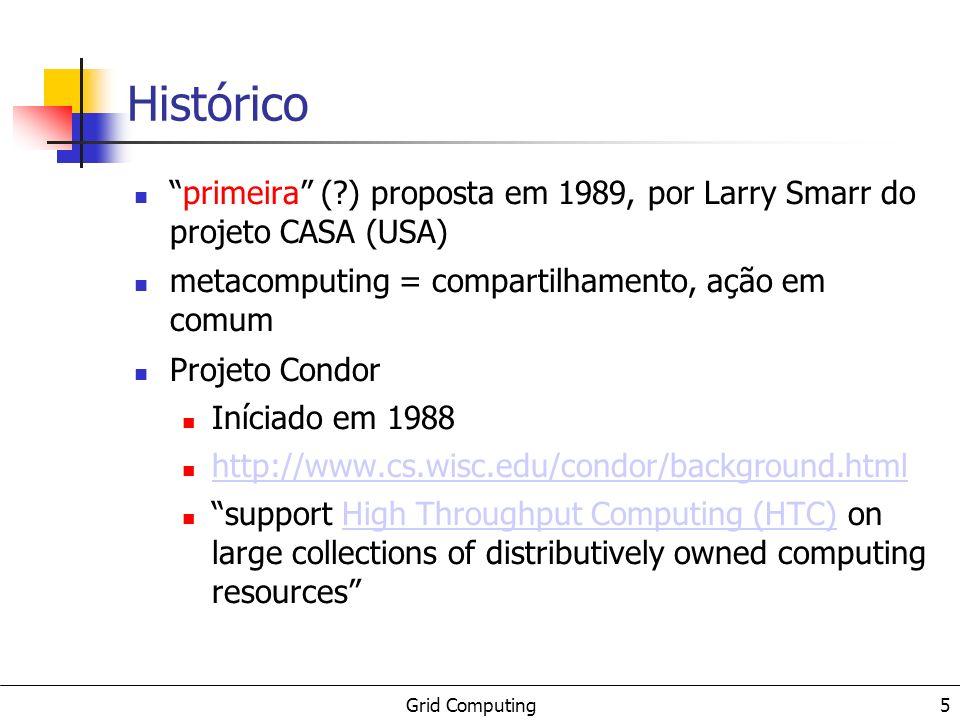 Histórico primeira ( ) proposta em 1989, por Larry Smarr do projeto CASA (USA) metacomputing = compartilhamento, ação em comum.