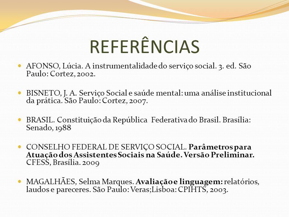 REFERÊNCIASAFONSO, Lúcia. A instrumentalidade do serviço social. 3. ed. São Paulo: Cortez, 2002.