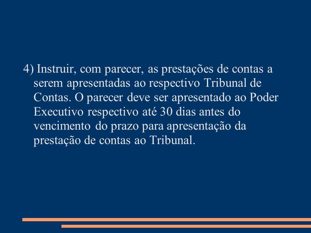 4) Instruir, com parecer, as prestações de contas a serem apresentadas ao respectivo Tribunal de Contas.