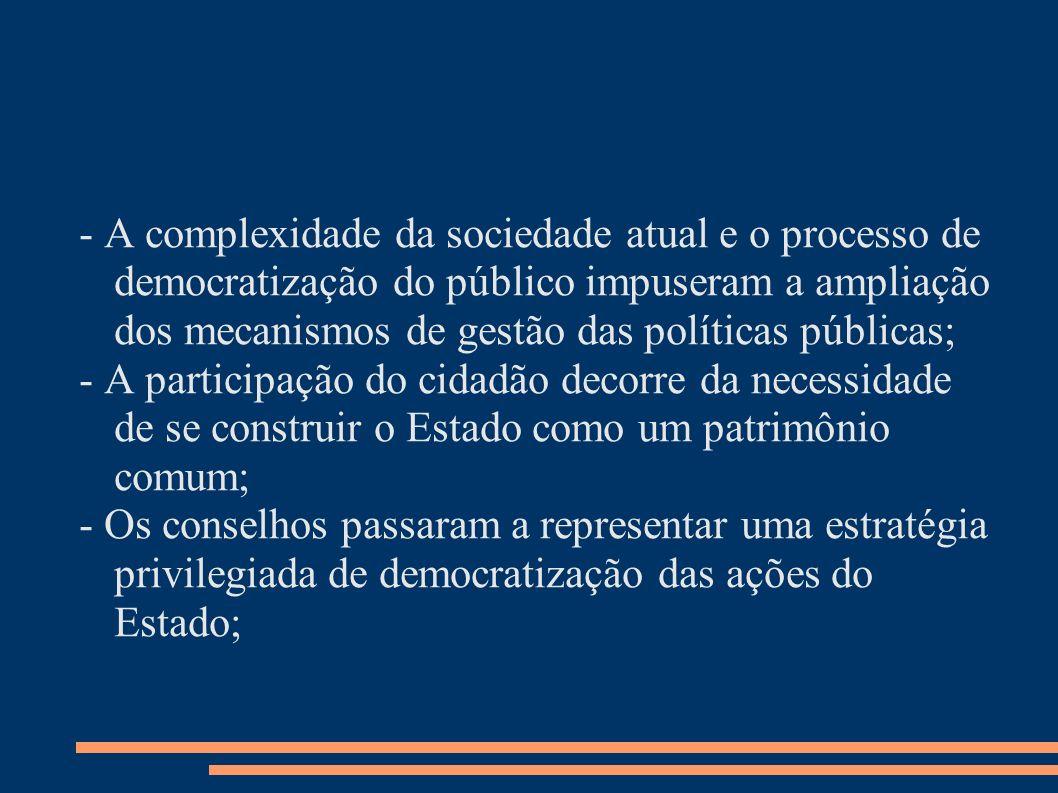 - A complexidade da sociedade atual e o processo de democratização do público impuseram a ampliação dos mecanismos de gestão das políticas públicas;