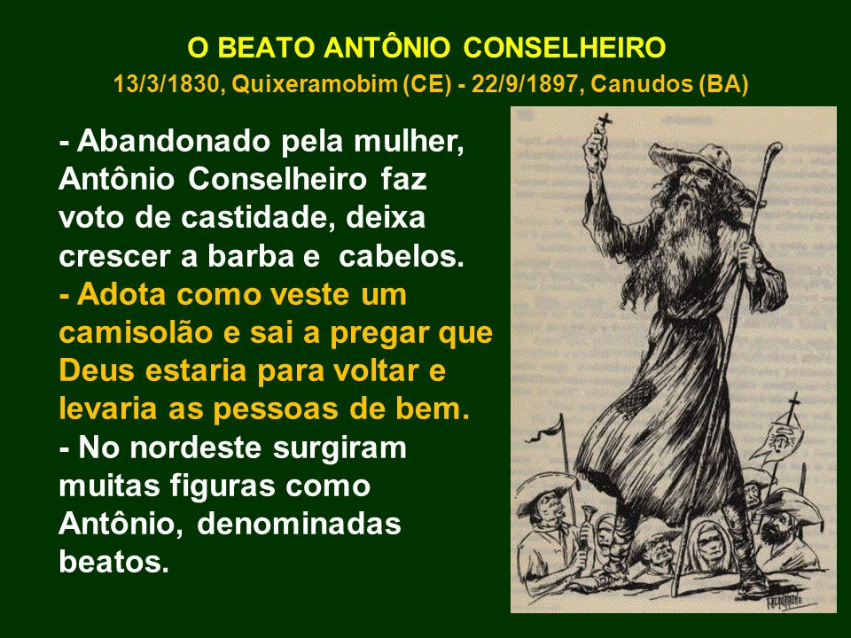 O BEATO ANTÔNIO CONSELHEIRO 13/3/1830, Quixeramobim (CE) - 22/9/1897, Canudos (BA)