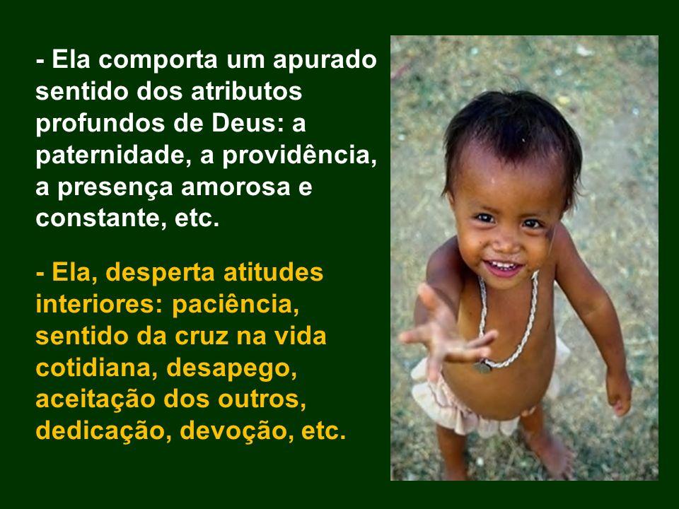 - Ela comporta um apurado sentido dos atributos profundos de Deus: a paternidade, a providência, a presença amorosa e constante, etc.