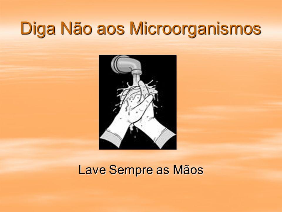 Diga Não aos Microorganismos