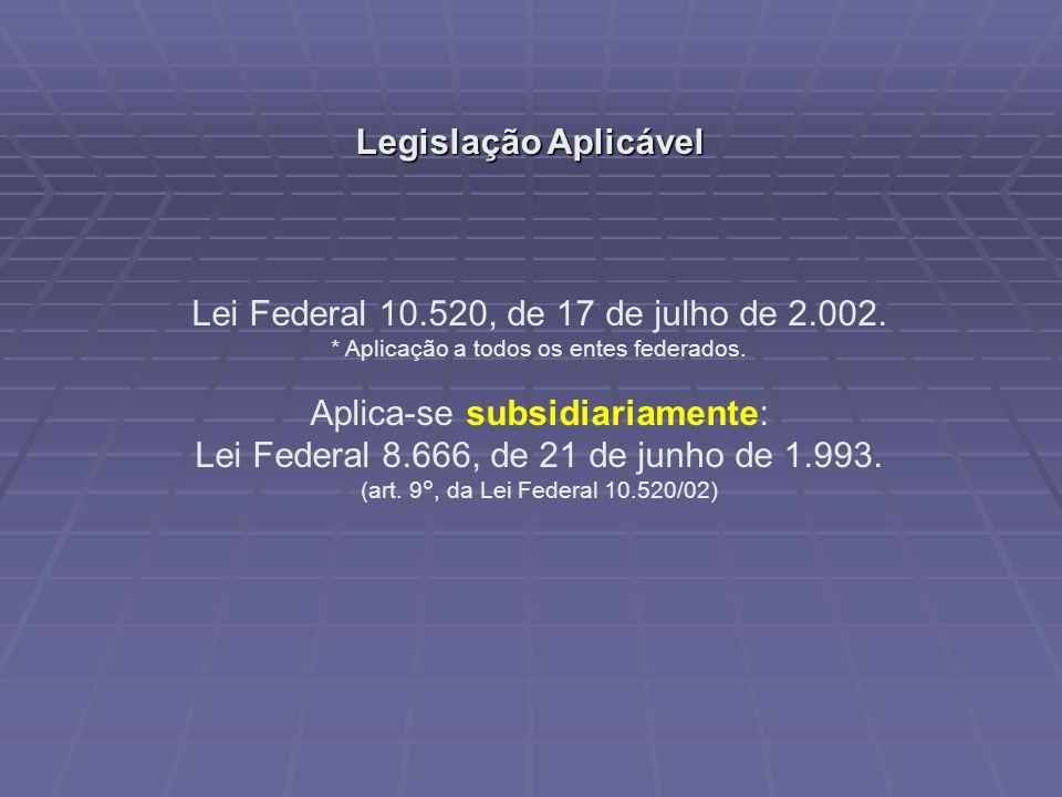 Lei Federal 10.520, de 17 de julho de 2.002.