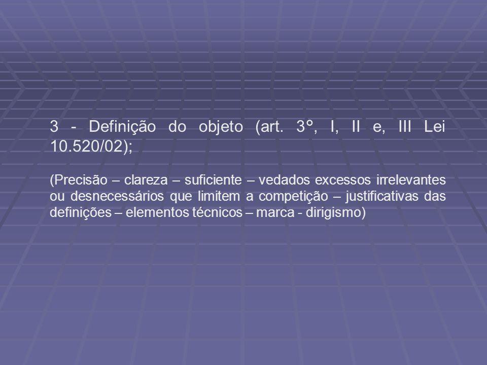 3 - Definição do objeto (art. 3°, I, II e, III Lei 10.520/02);