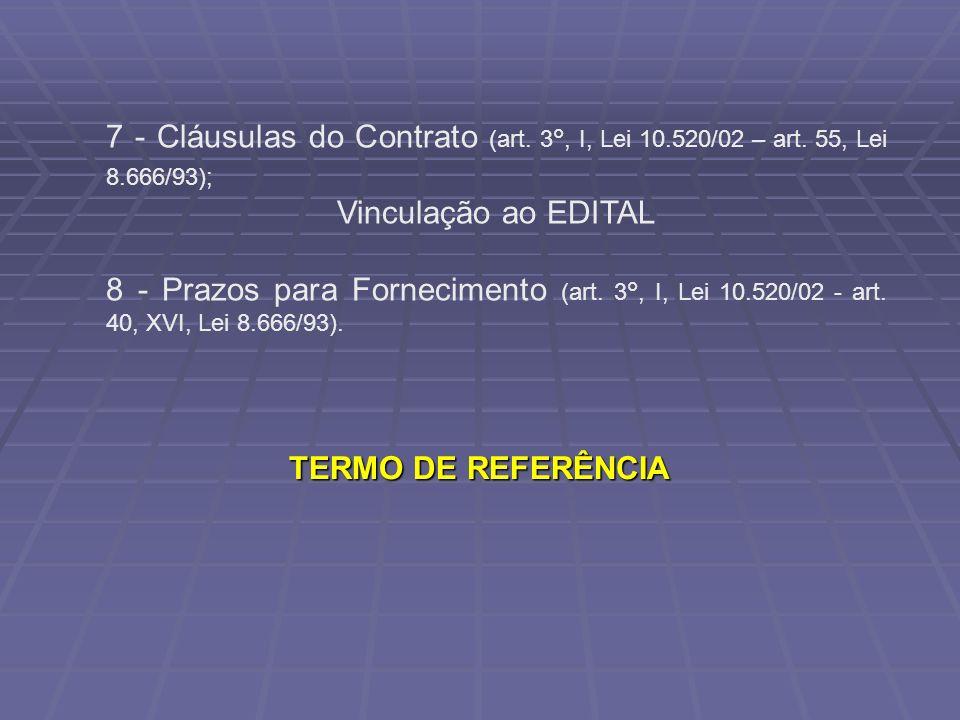 7 - Cláusulas do Contrato (art. 3°, I, Lei 10. 520/02 – art. 55, Lei 8