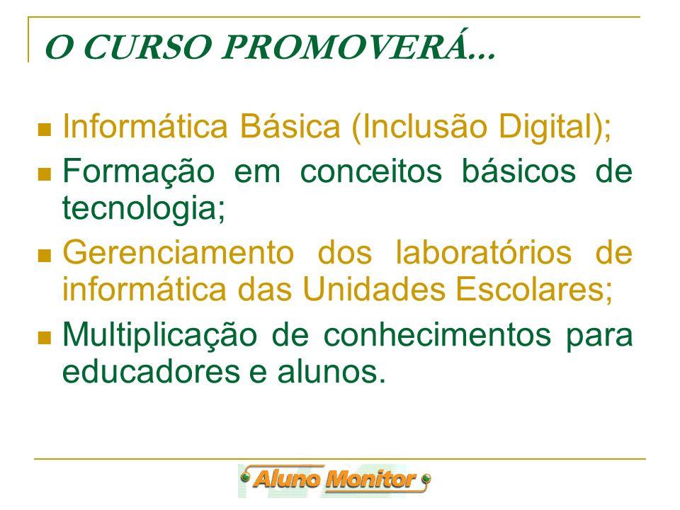 O CURSO PROMOVERÁ... Informática Básica (Inclusão Digital);