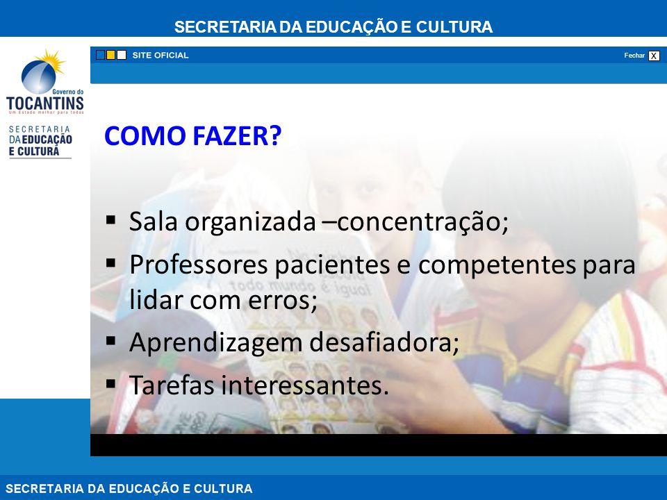 COMO FAZER Sala organizada –concentração; Professores pacientes e competentes para lidar com erros;
