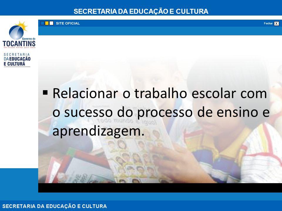 Relacionar o trabalho escolar com o sucesso do processo de ensino e aprendizagem.
