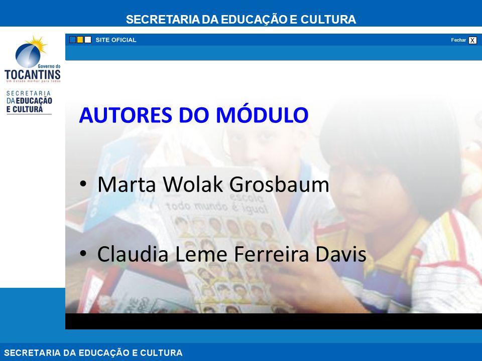 AUTORES DO MÓDULO Marta Wolak Grosbaum Claudia Leme Ferreira Davis