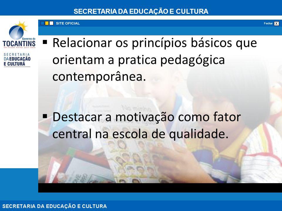 Relacionar os princípios básicos que orientam a pratica pedagógica contemporânea.