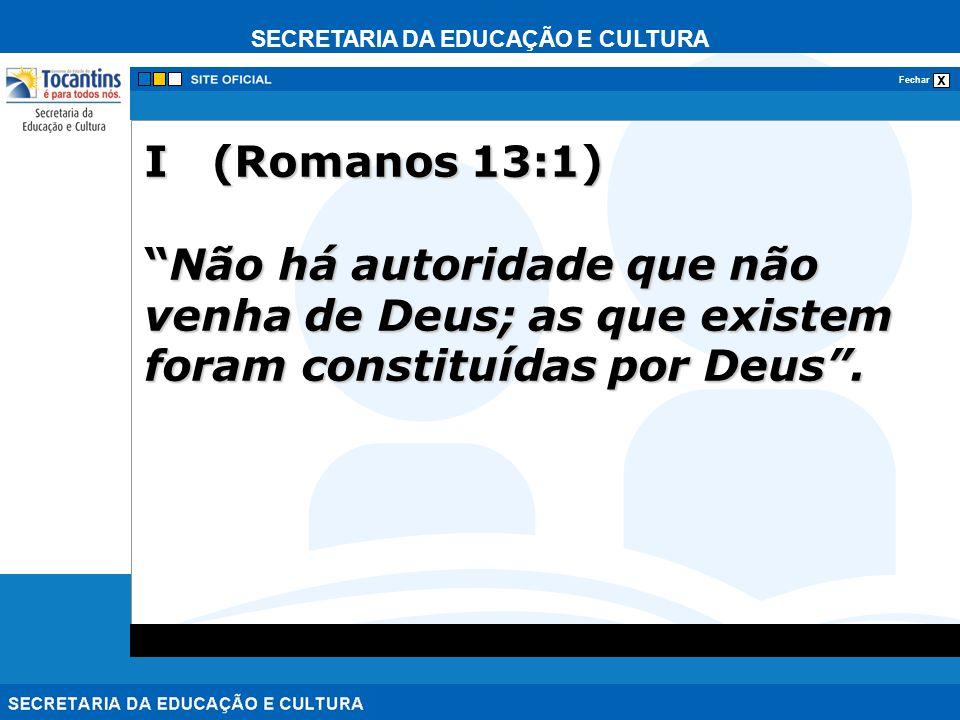 I (Romanos 13:1) Não há autoridade que não venha de Deus; as que existem foram constituídas por Deus .