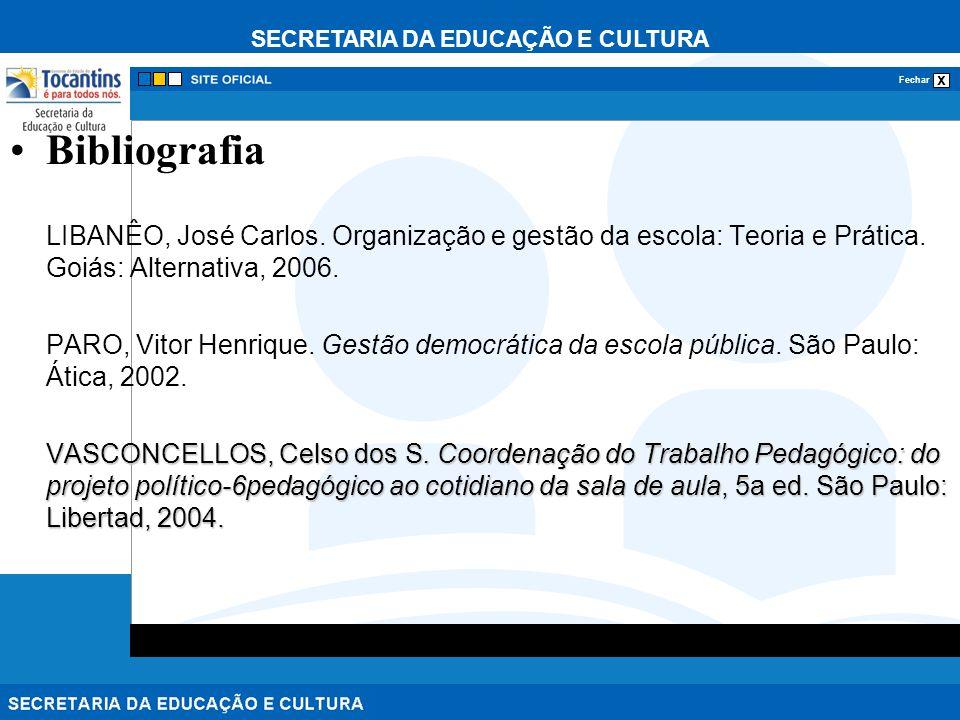Bibliografia LIBANÊO, José Carlos. Organização e gestão da escola: Teoria e Prática. Goiás: Alternativa, 2006.
