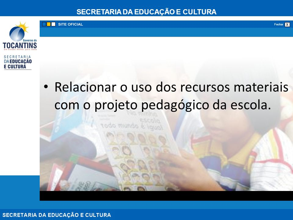 Relacionar o uso dos recursos materiais com o projeto pedagógico da escola.