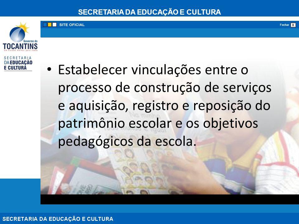 Estabelecer vinculações entre o processo de construção de serviços e aquisição, registro e reposição do patrimônio escolar e os objetivos pedagógicos da escola.