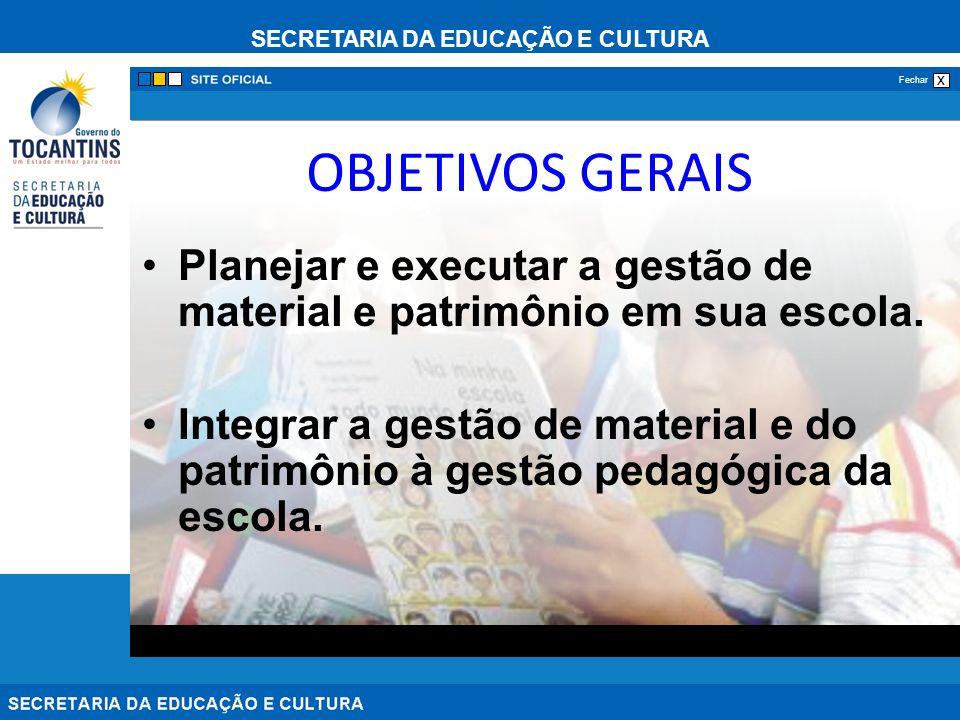 OBJETIVOS GERAIS Planejar e executar a gestão de material e patrimônio em sua escola.