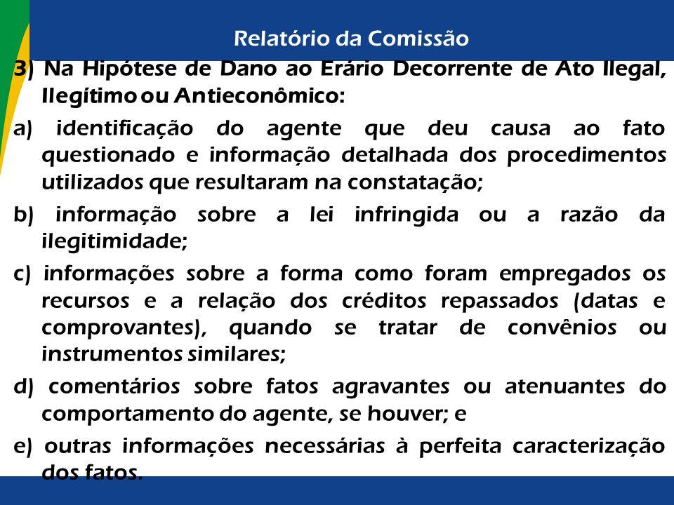 Relatório da Comissão 3) Na Hipótese de Dano ao Erário Decorrente de Ato Ilegal, Ilegítimo ou Antieconômico:
