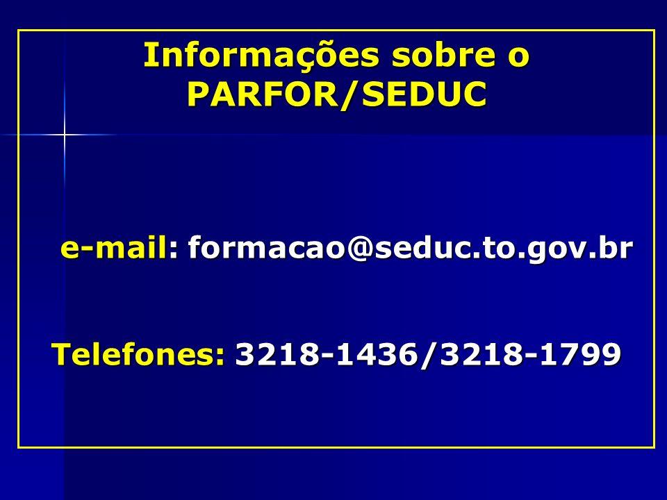 Informações sobre o PARFOR/SEDUC e-mail: formacao@seduc.to.gov.br