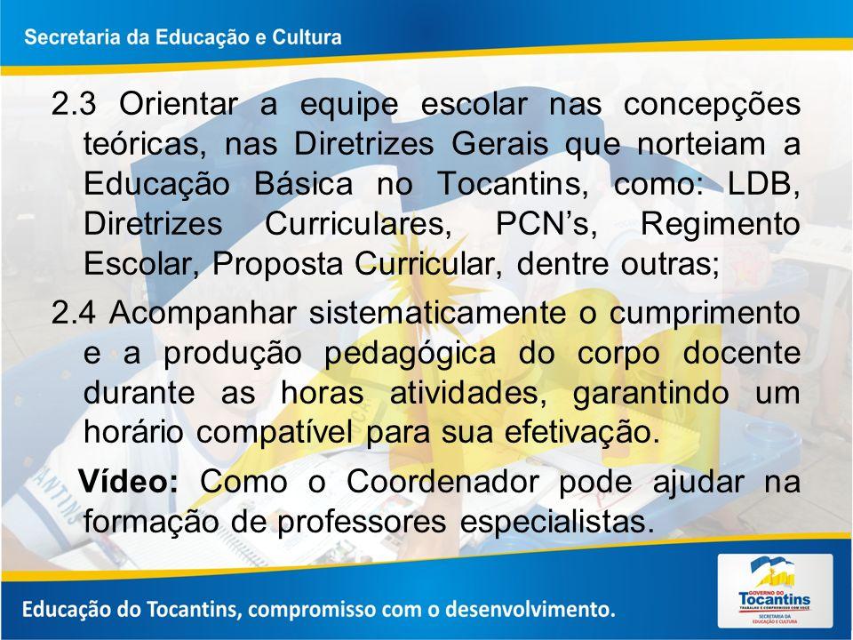 2.3 Orientar a equipe escolar nas concepções teóricas, nas Diretrizes Gerais que norteiam a Educação Básica no Tocantins, como: LDB, Diretrizes Curriculares, PCN's, Regimento Escolar, Proposta Curricular, dentre outras;