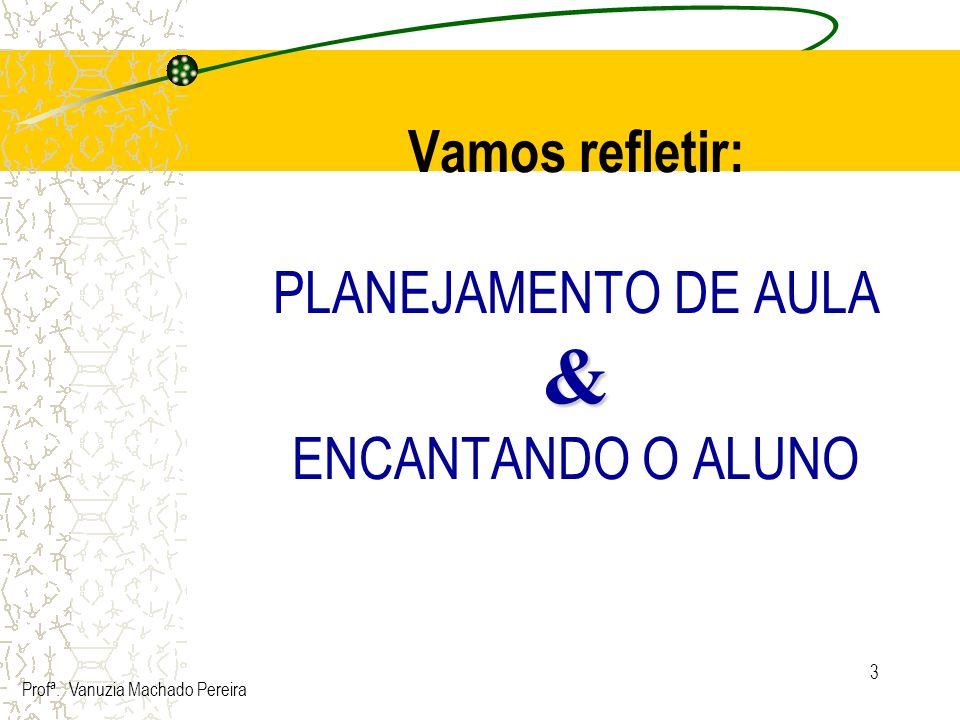 Vamos refletir: PLANEJAMENTO DE AULA & ENCANTANDO O ALUNO