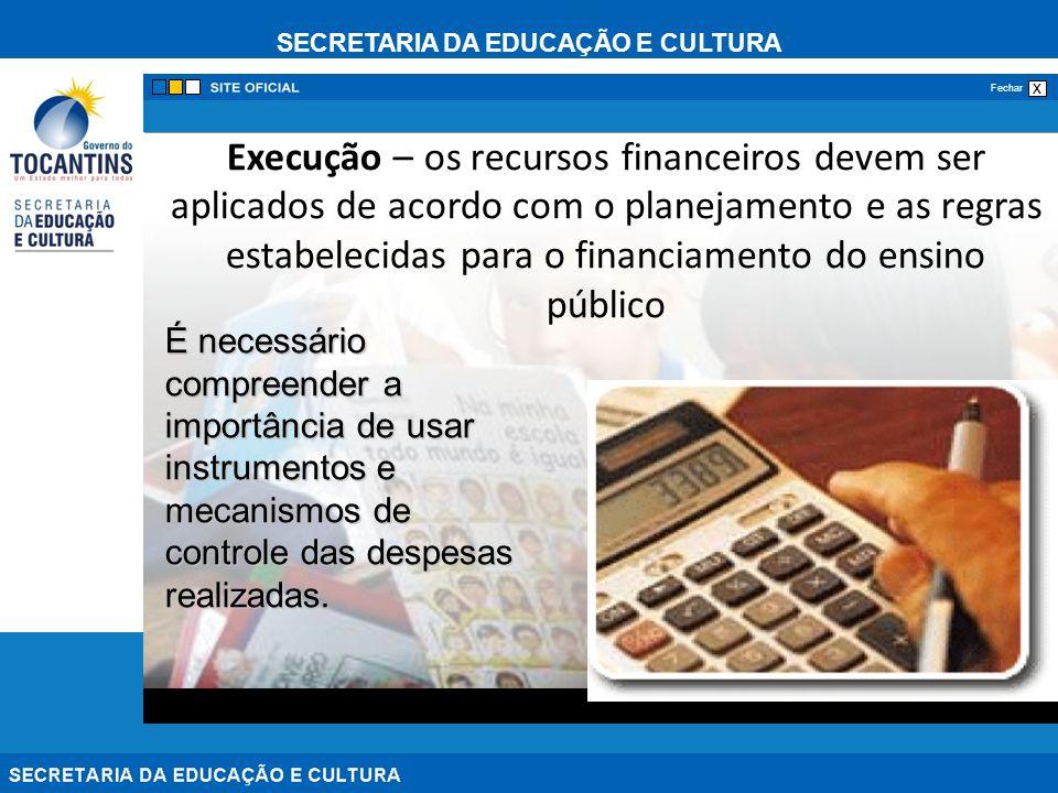 Execução – os recursos financeiros devem ser aplicados de acordo com o planejamento e as regras estabelecidas para o financiamento do ensino público