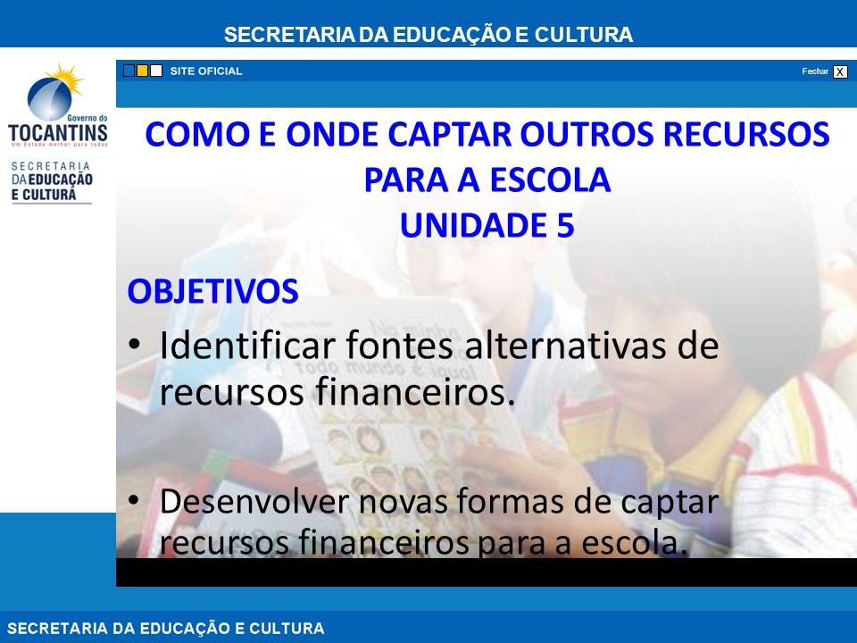 COMO E ONDE CAPTAR OUTROS RECURSOS PARA A ESCOLA UNIDADE 5