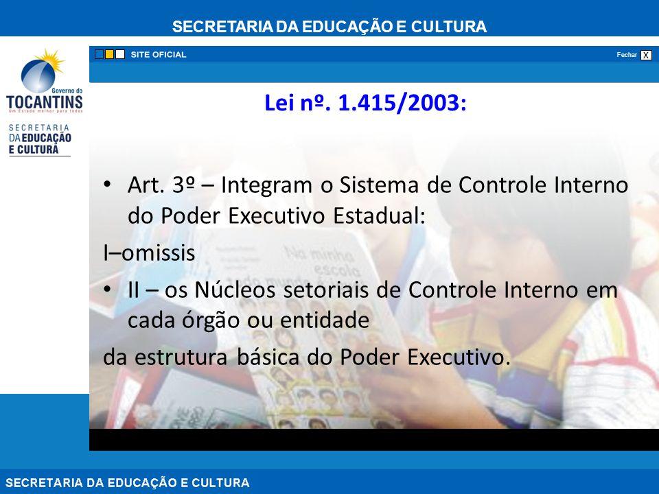 Lei nº. 1.415/2003: Art. 3º – Integram o Sistema de Controle Interno do Poder Executivo Estadual: I–omissis.