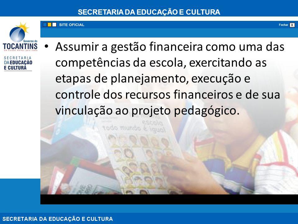 Assumir a gestão financeira como uma das competências da escola, exercitando as etapas de planejamento, execução e controle dos recursos financeiros e de sua vinculação ao projeto pedagógico.