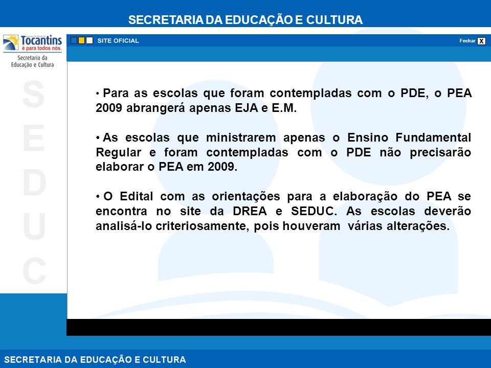 Para as escolas que foram contempladas com o PDE, o PEA 2009 abrangerá apenas EJA e E.M.
