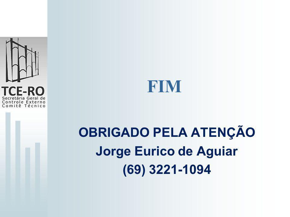 OBRIGADO PELA ATENÇÃO Jorge Eurico de Aguiar (69) 3221-1094