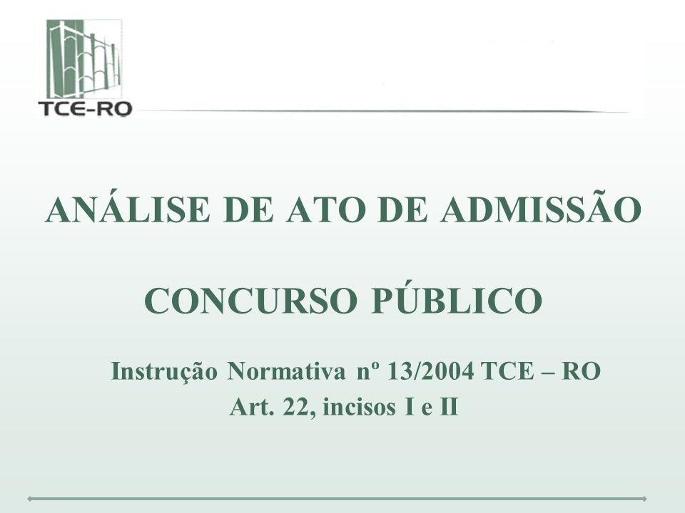 ANÁLISE DE ATO DE ADMISSÃO Instrução Normativa nº 13/2004 TCE – RO