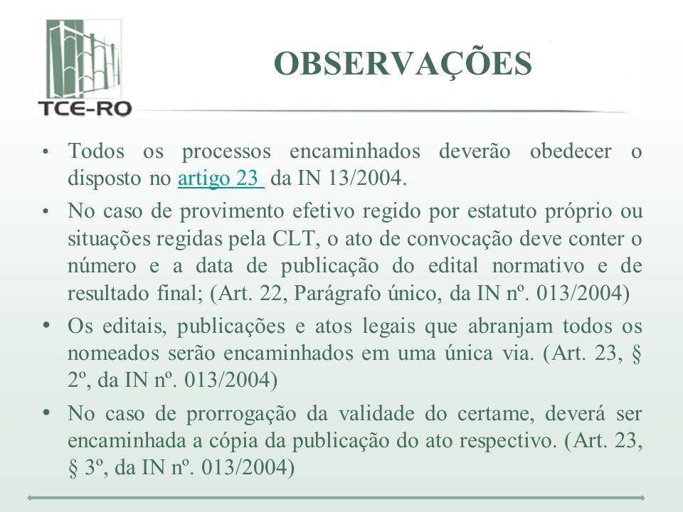 OBSERVAÇÕES Todos os processos encaminhados deverão obedecer o disposto no artigo 23 da IN 13/2004.