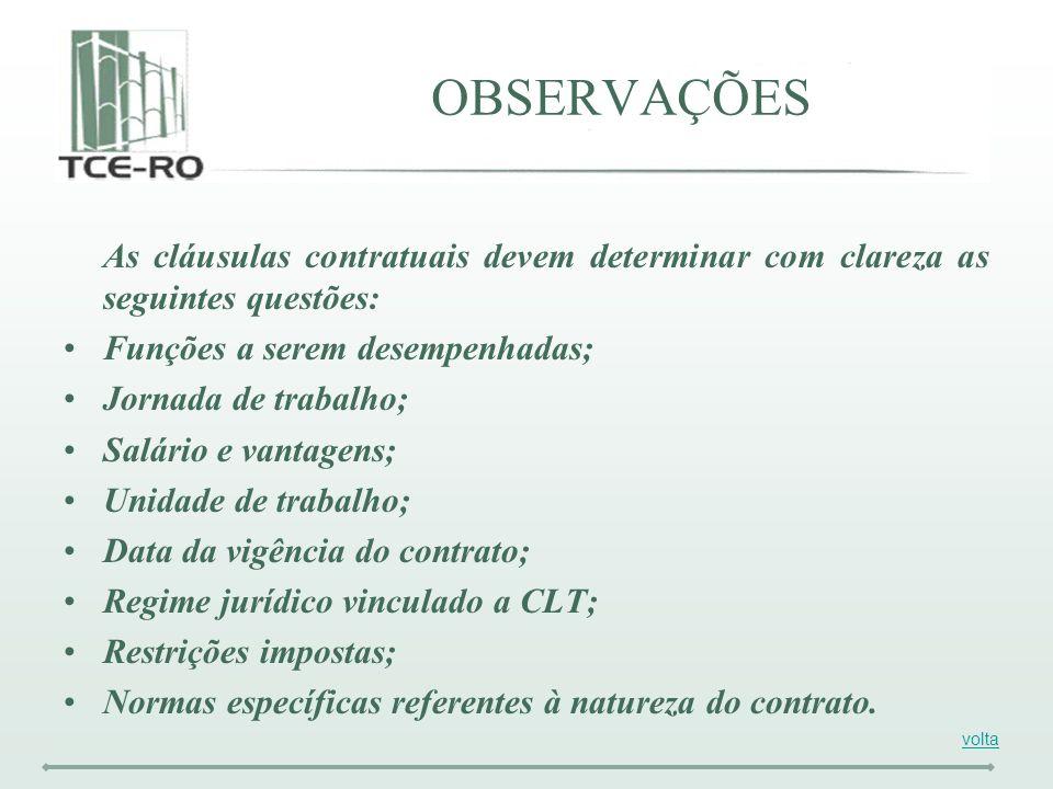 OBSERVAÇÕES As cláusulas contratuais devem determinar com clareza as seguintes questões: Funções a serem desempenhadas;