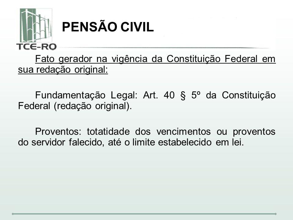 PENSÃO CIVILFato gerador na vigência da Constituição Federal em sua redação original: