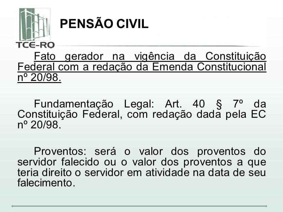 PENSÃO CIVILFato gerador na vigência da Constituição Federal com a redação da Emenda Constitucional nº 20/98.