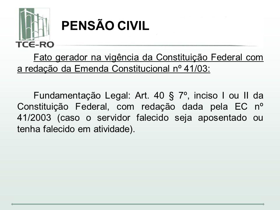 PENSÃO CIVILFato gerador na vigência da Constituição Federal com a redação da Emenda Constitucional nº 41/03:
