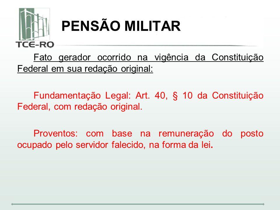 PENSÃO MILITARFato gerador ocorrido na vigência da Constituição Federal em sua redação original: