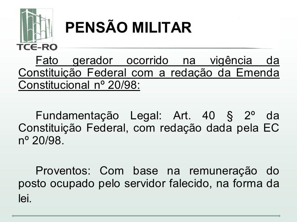 PENSÃO MILITARFato gerador ocorrido na vigência da Constituição Federal com a redação da Emenda Constitucional nº 20/98: