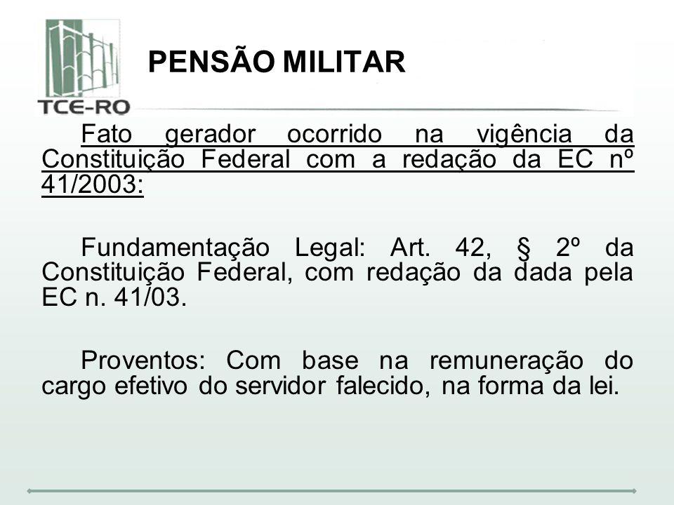 PENSÃO MILITAR Fato gerador ocorrido na vigência da Constituição Federal com a redação da EC nº 41/2003: