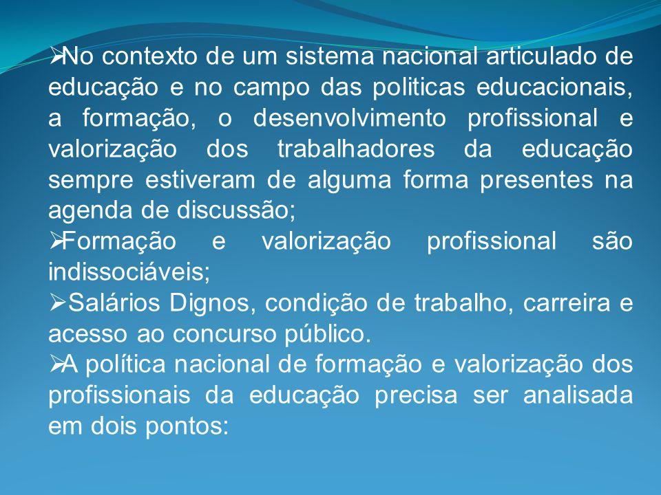 No contexto de um sistema nacional articulado de educação e no campo das politicas educacionais, a formação, o desenvolvimento profissional e valorização dos trabalhadores da educação sempre estiveram de alguma forma presentes na agenda de discussão;